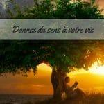 Donnez du sens à votre vie