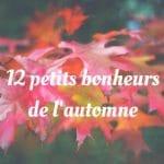 12 petits bonheurs de l'automne