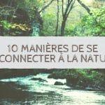 10 manières de se reconnecter à la nature