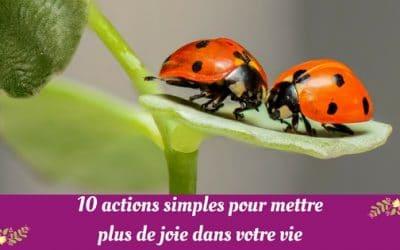 10 actions simples pour mettre plus de joie dans votre vie