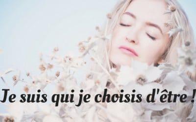 Je suis qui je choisis d'être !