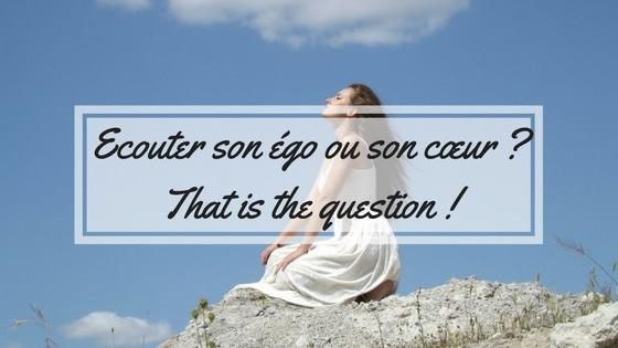 Ecouter son égo ou son cœur ? That is the question !