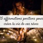 25 affirmations positives pour créer la vie de vos rêves