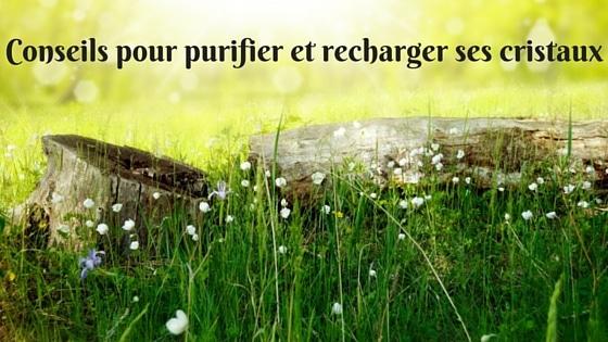 Conseils pour purifier et recharger ses cristaux| Laurie | Montpellier