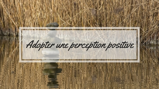 Adopter une perception positive