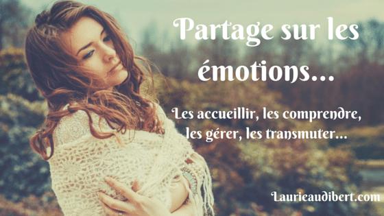 Partage sur les émotions... / Laurie Audibert / Coaching Holistique / https://laurieaudibert.com