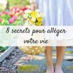 8 secrets pour alléger votre vie