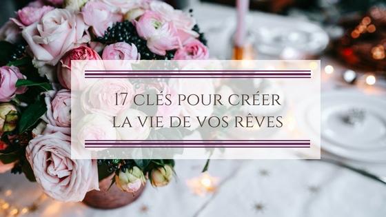 17 clés pour créer la vie de vos rêves
