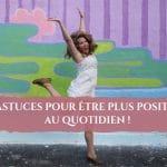 5 astuces pour être plus positif