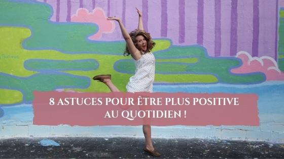 8 astuces pour être plus positive au quotidien / Laurie Audibert / Coach Holistique pour Entrepreneuses Spirituelles