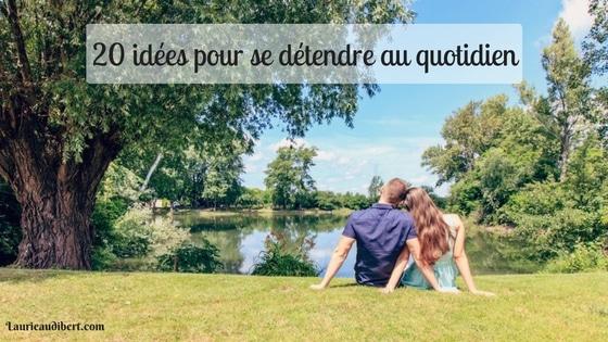 20-idees-pour-se-detendre-au-quotidien / Laurie Audibert / Coach Holistique