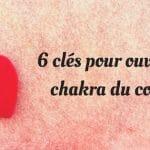 6 clés pour ouvrir le chakra du cœur