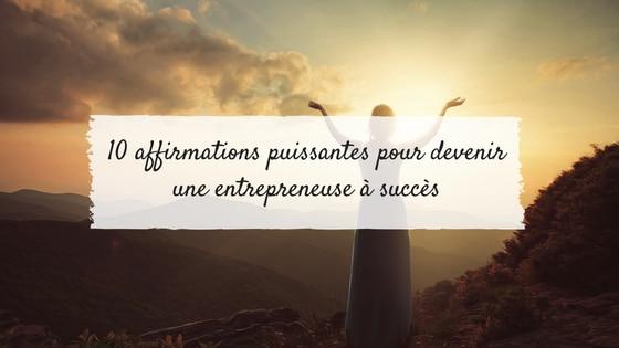 10 affirmations puissantes pour devenir une entrepreneuse à succès