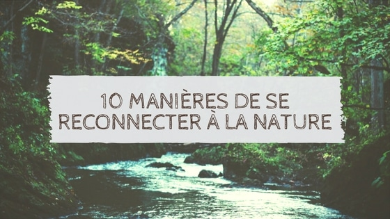 10 manières de se reconnecter à la nature / Laurie Audibert / Coach Holistique