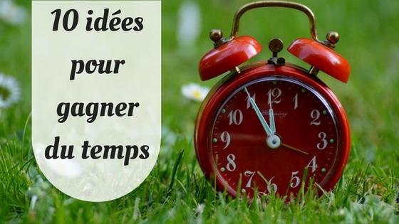 10 idées pour gagner du temps