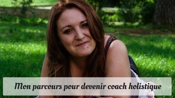 Mon parcours pour devenir coach holistique / Laurie Audibert / Coach Holistique