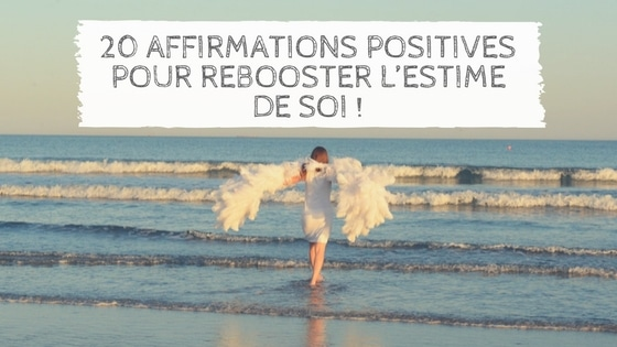 20 affirmations positives pour rebooster l'estime de soi / Laurie Audibert / Coach holistique