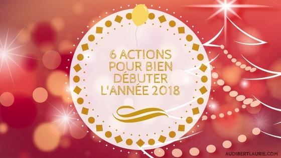 6 actions pour bien débuter l'année 2018 !