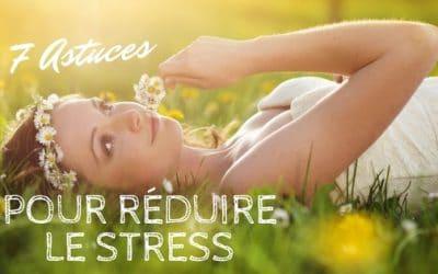 7 astuces pour réduire le stress