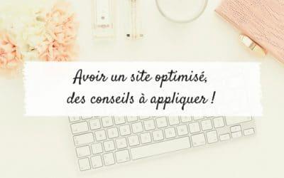 Avoir un site optimisé, des conseils à appliquer !