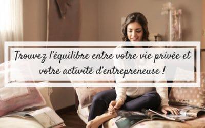 Trouvez l'équilibre entre votre vie privée et votre activité d'entrepreneuse !