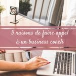 5 raisons de faire appel à un business coach