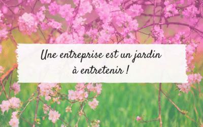 Une entreprise est un jardin à entretenir !