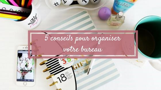 5 conseils pour organiser votre bureau
