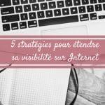5 stratégies pour étendre sa visibilité sur Internet