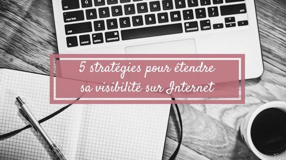 5 stratégies pour étendre sa visibilité sur Internet / Laurie Audibert / Coach holistique pour Entrepreneuses