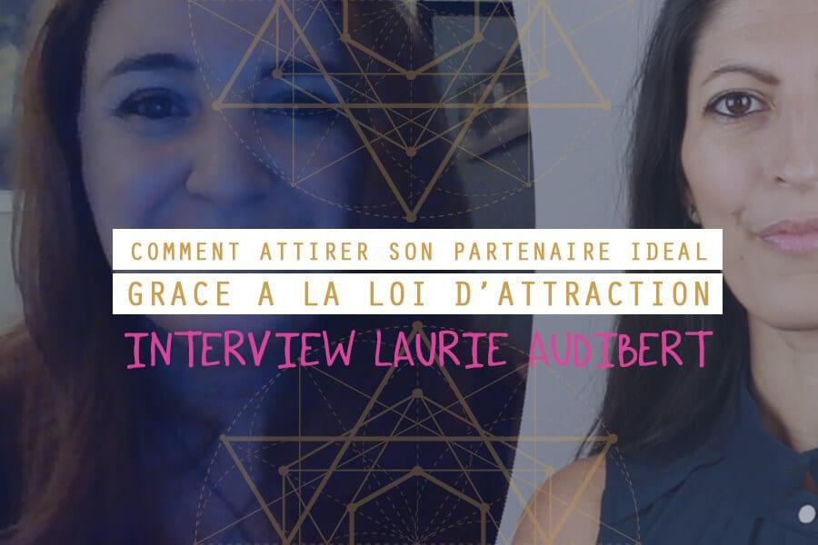 Loi d'Attraction / Attirer son partenaire amoureux / Laurie Audibert / Coach Holistique