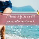 7 tâches à faire en été pour votre business !