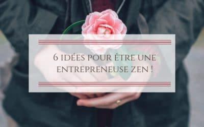 6 idées pour être une entrepreneuse zen !