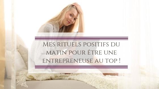 Mes rituels positifs du matin pour être une entrepreneuse au top ! / Laurie Audibert / Business coach