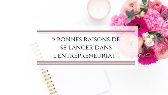 5 bonnes raisons de se lancer dans l'entrepreneuriat !