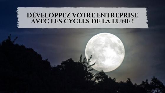 Développez votre entreprise avec les cycles de la Lune !