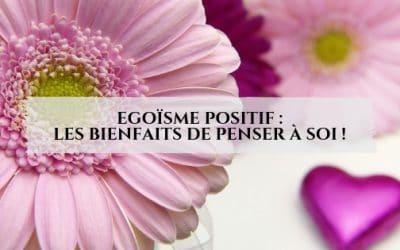 Egoïsme positif: Les bienfaits de penser à soi !