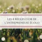 Les 4 règles d'or de l'entrepreneuse écolo