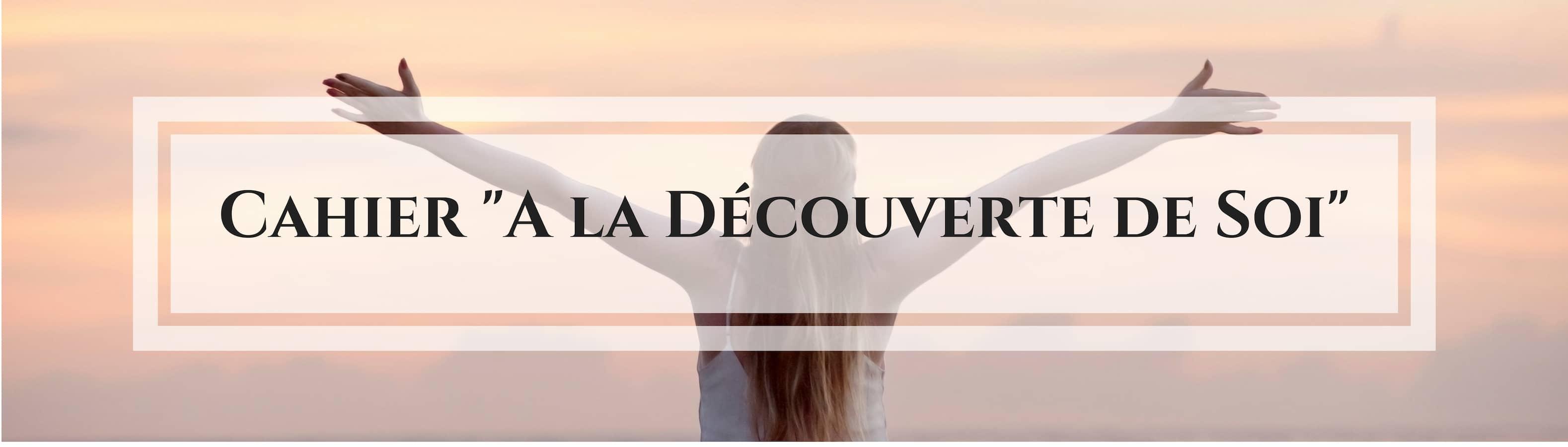 Offre Cahier Découverte de Soi / Laurie Audibert, Coach Holistique