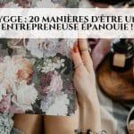 Hygge: 20 manières d'être une entrepreneuse épanouie!