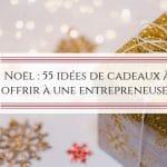 Noël : 55 idées de cadeaux à offrir à une entrepreneuse !