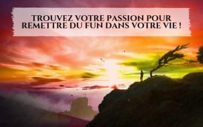 Trouvez votre passion pour remettre du fun dans votre vie!