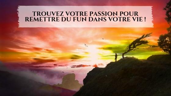 Trouvez votre passion pour remettre du fun dans votre vie / Laurie Audibert / Coach Holistique our Femmes Entrepreneurs