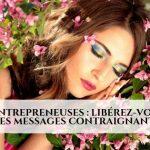 Entrepreneuses : Libérez-vous des messages contraignants !