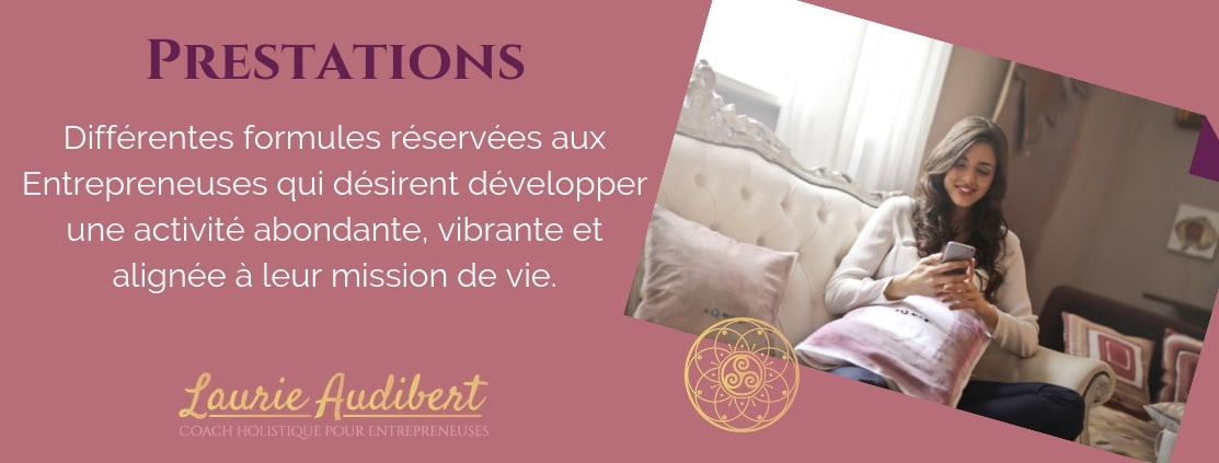 Prestations Laurie Audibert Coach Holistique pour Femmes Entrepreneurs| www.laurieaudibert.com