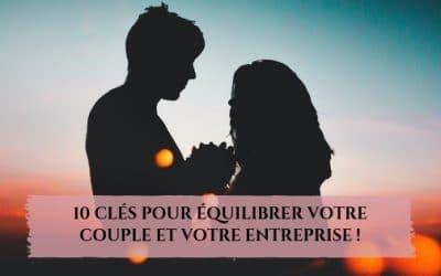 10 clés pour équilibrer votre couple et votre entreprise !