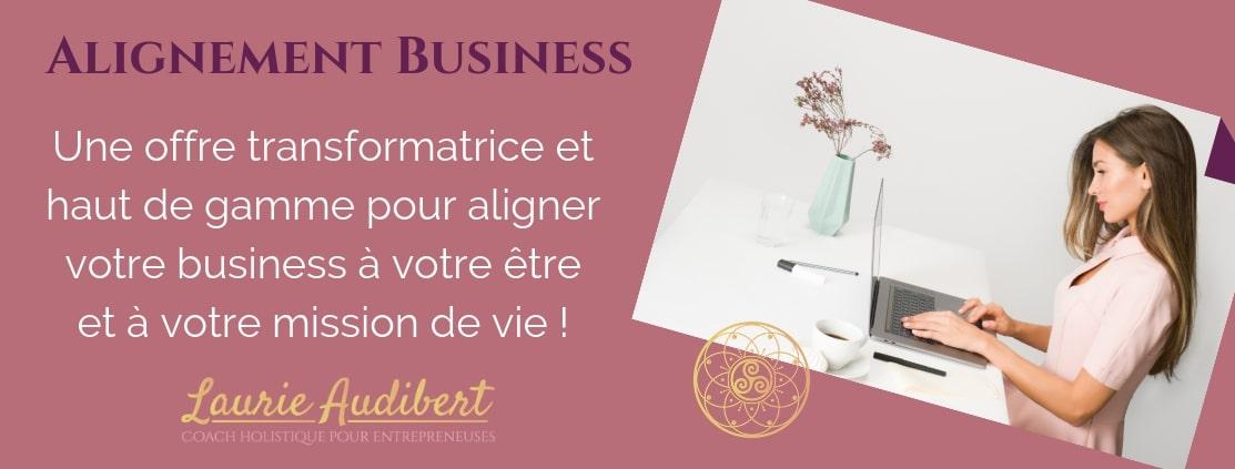 Alignement Business / Mission de vie / Laurie Audibert / Coach Holistique pour Femmes Entrepreneurs Spirituelles