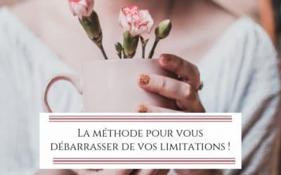 La méthode pour vous débarrasser de vos limitations !