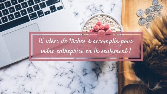 15 idées de tâches à accomplir pour votre entreprise en 1h seulement / Laurie Audibert / Coach Holistique pour Entrepreneuses Spirituelles