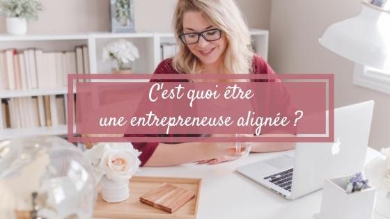 C'est quoi être une entrepreneuse alignée?